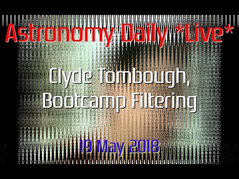Astronomy Daily *Live* 180519 | Clyde Tombough, Bootcamp Filtering