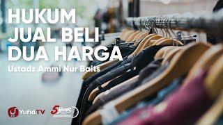 Hukum Jual Beli Dua Harga - Ustadz Ammi Nur Baits