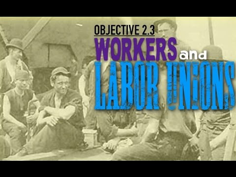 Objective 2.3- Workers and Labor Unions