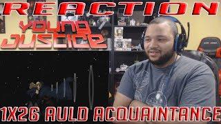 Young Justice 1x26 Auld Acquaintance - REACTION!!