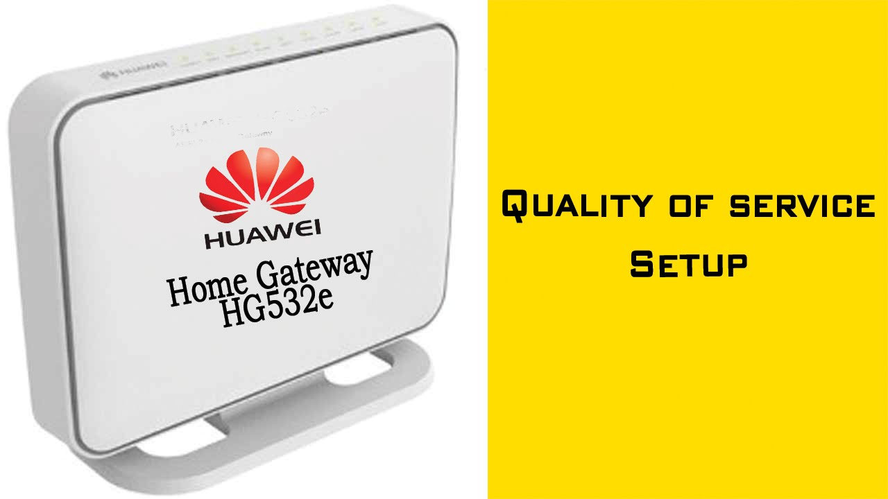 How to Setup Quality of Service in Huawei Home Gateway HG532e