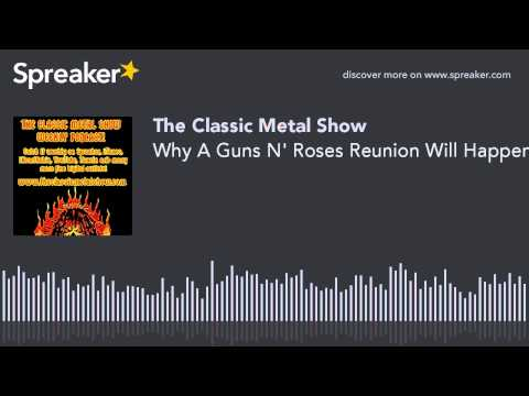 Why A Guns N' Roses Reunion Will Happen