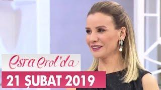 Esra Erol'da 21 Şubat 2019 - Tek Parça