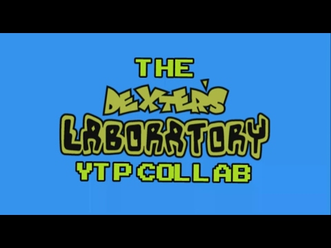 The Dexter's Laboratory YTP Collab