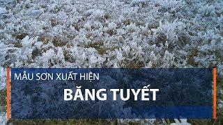 Mẫu Sơn xuất hiện băng tuyết | VTC1