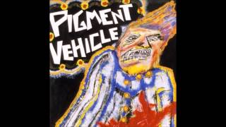 Pigment Vehicle - The Wonder of It All (Baby)