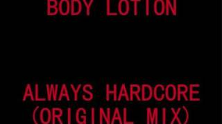 Body Lotion - Always hardcore (original mix)