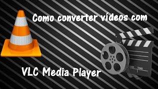 Como Converter Vídeos Com o VLC Media Player