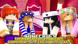 DOUBLE DATE SLEEPOVER WITH LITTLE KELLY, LITTLE CARLY and LITTLE LEO | Minecraft LOVESTORY