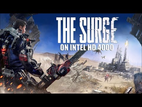Intel HD 4000 : The Surge (Unplayable)