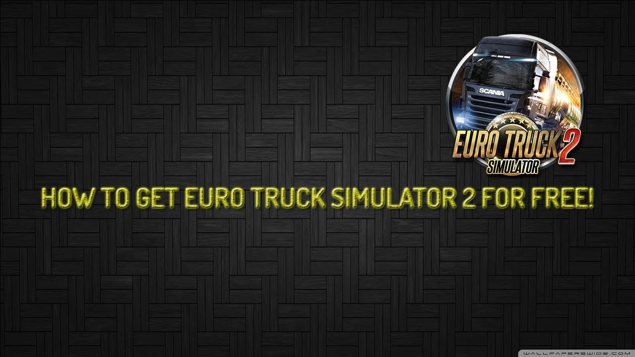 Download How to get Euro Truck Simulator 2 Full version for free! (2017)