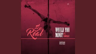Video Would You Mind (feat. Unique) download MP3, 3GP, MP4, WEBM, AVI, FLV Januari 2018