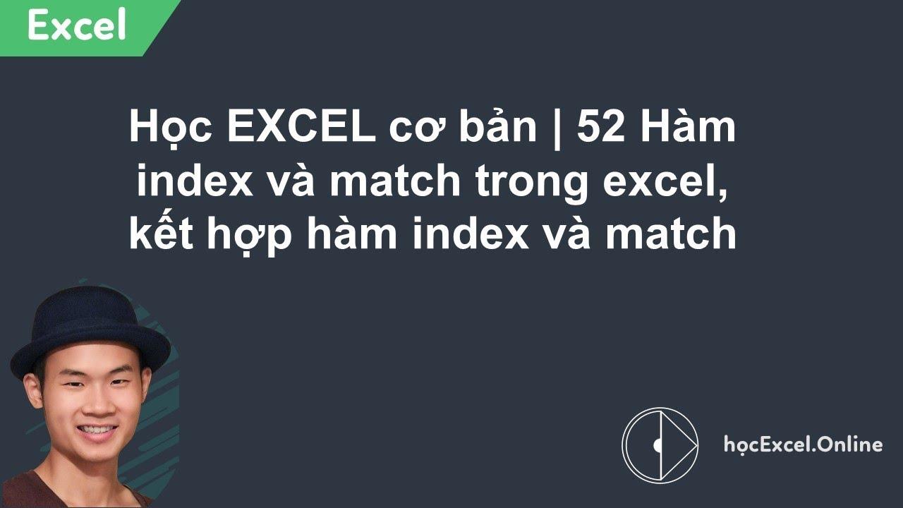 Học EXCEL cơ bản | 52 Hàm index và match trong excel, kết hợp hàm index và match