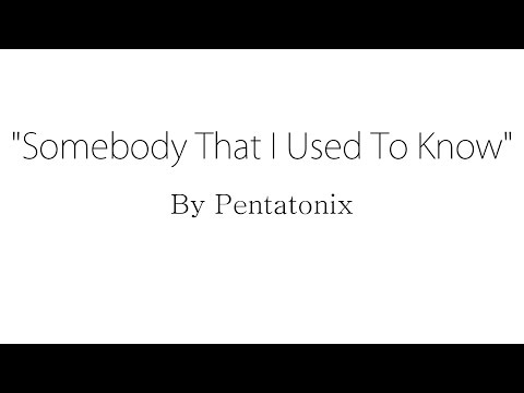 Somebody That I Used To Know - Pentatonix (Lyrics)