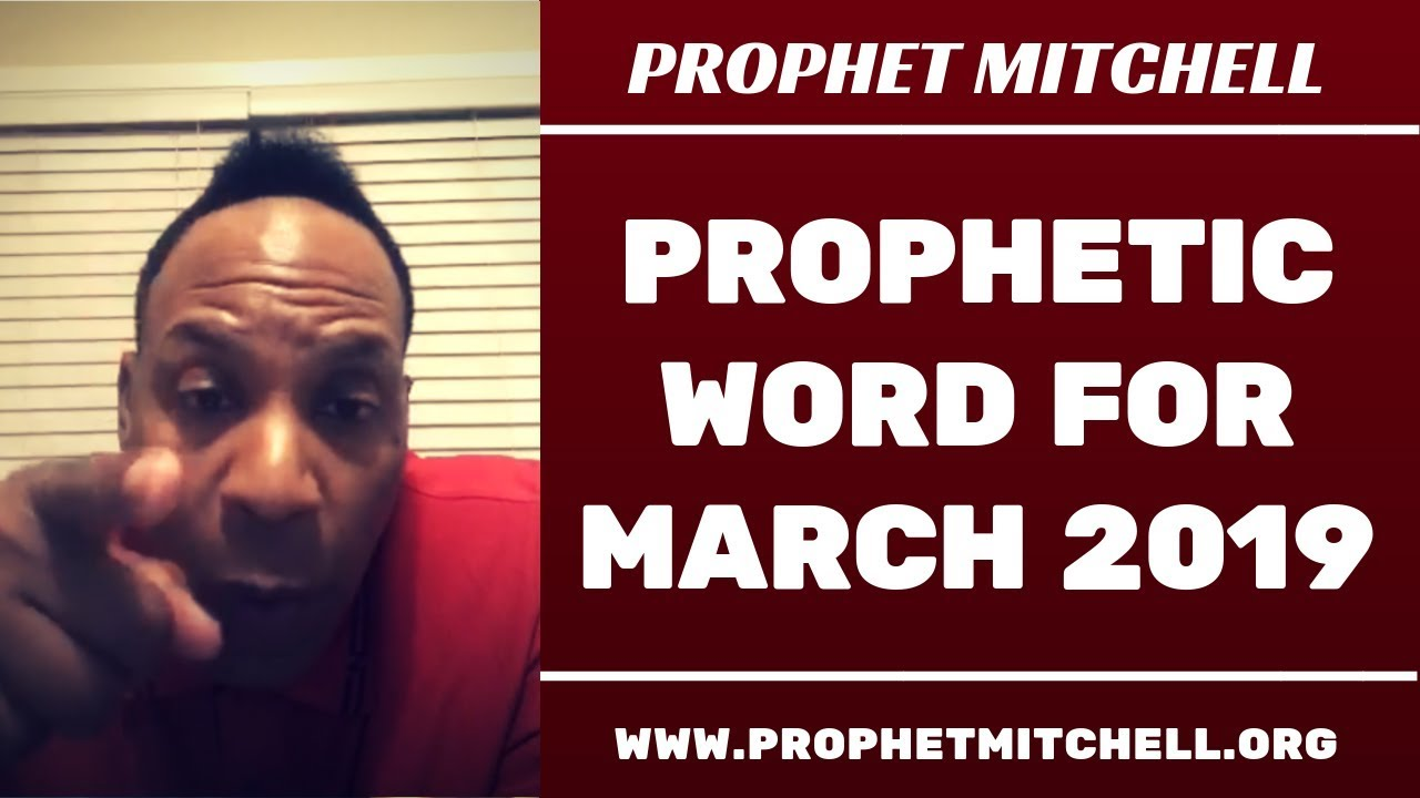 Prophet Mitchell - PROPHETIC WORD FOR MARCH 2019