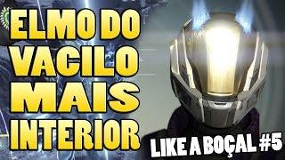 """Like a Boçal #5 - O Elmo do """"Vacilo"""" Mais Interior..."""
