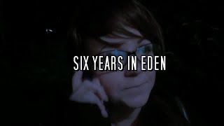 Six Years in Eden | TRIBUTE VIDEO