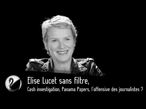 Elise Lucet sans filtre, Cash investigation, Panama Papers, l'offensive des journalistes ?