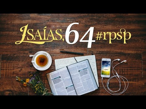 Isaías 64 - Reavivados Por Sua Palavra