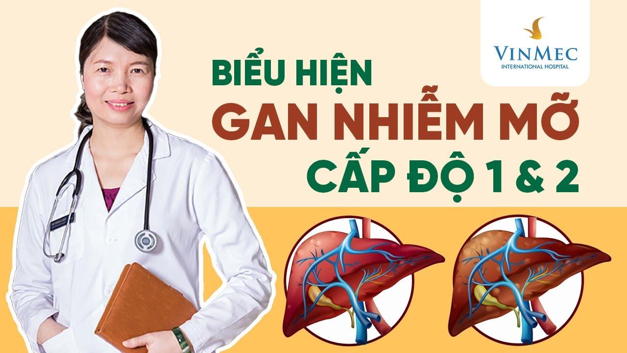 Đặc điểm gan nhiễm mỡ cấp độ 1 và 2 | BS Trần Thị Phương Thúy, Vinmec Times City (Hà Nội)