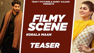 New Punjabi Song 2019 | FILMY SCENE (Teaser) - KORALA MAAN FT. GURLEJ AKHTER | Latest Punjabi Song