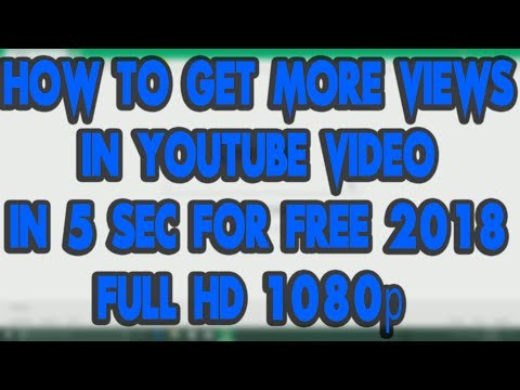 How to Get More Views in YouTube Videos in 5 Sec For Free 2018 - FULL HD 1080p