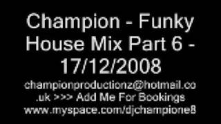 Champion - Funky House Mix Part 6
