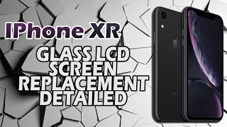 iPhone XR Glass LCD Screen Replacement Detailed