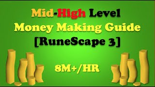 Mid-High Level Money Making Guide [RuneScape 3]