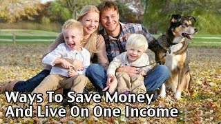Ways To Save Money And Live On One Income