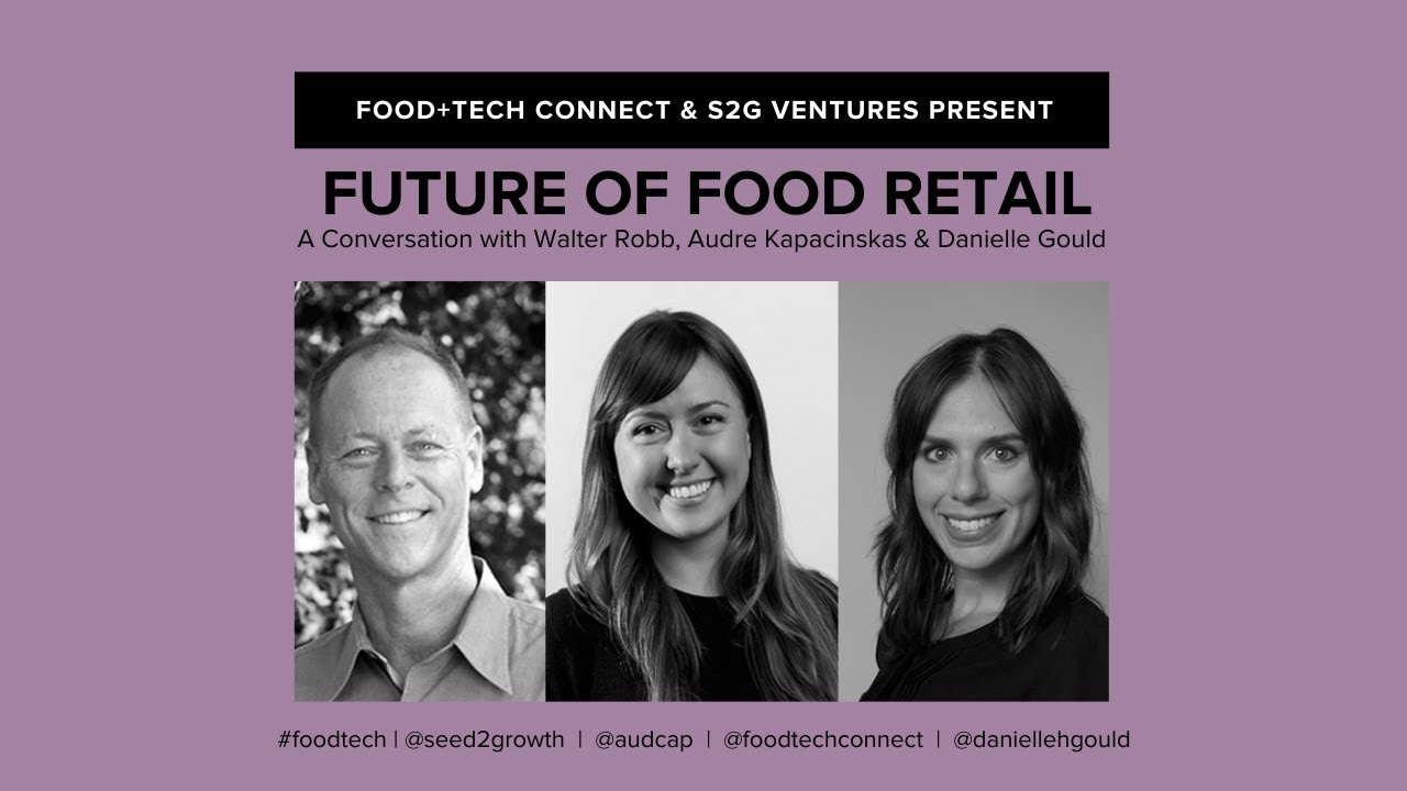 Future of Food Retail With Walter Robb & S2G Venture's Audre Kapacinskas