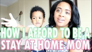 HOW I CAN AFFORD TO BE A STAY AT HOME MOM