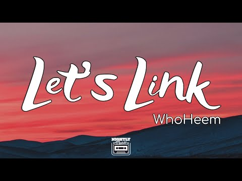 WhoHeem – Lets Link (Lyrics) i like you i don't give a f*ck about your boyfriend