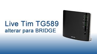 Live Tim - TG589vn v3 para alterar para Bridge