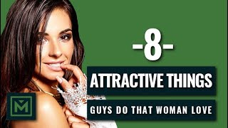 8 Things Women Are Highly Attracted to - Things Girls LOVE When Guys Do
