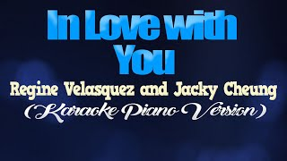 IN LOVE WITH YOU - Regine Velasquez & Jacky Cheung (KARAOKE PIANO VERSION)