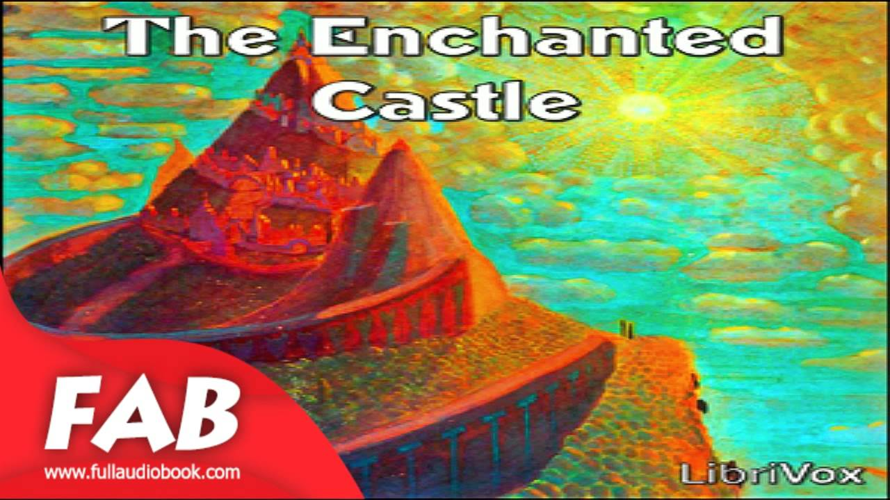 The Enchanted Castle Full Audiobook By E Nesbit By Children S Action Adventure Fiction Youtube