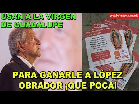 ¡Que poca! Usan a la Virgen de Guadalupe para bajar a López obrador - Campechaneando