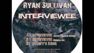Ryan Sullivan - Interviewee (Original Mix) - Progressive House / Techno / Tech House
