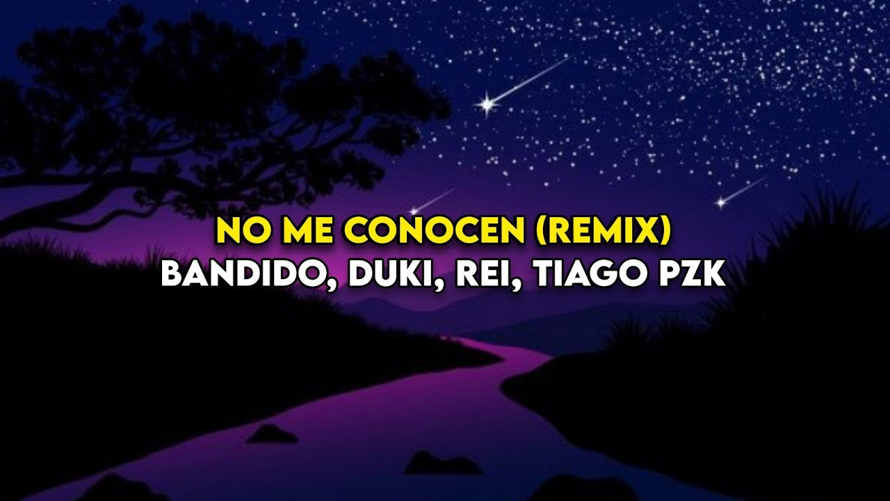 NO ME CONOCEN (REMIX) - BANDIDO, DUKI, REI, TIAGO PZK(LETRA/LYRICS)