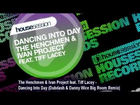 The Henchmen & Ivan Project feat  Tiff Lacey   Dancing Into Day Dubdash & Danny Wice Big Room Remix