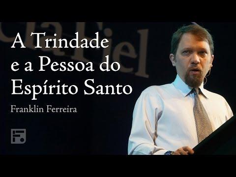 A Trindade e a Pessoa do Espírito Santo - Franklin Ferreira