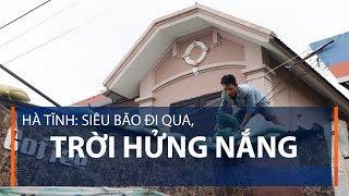 Hà Tĩnh: Siêu bão đi qua, trời hửng sáng | VTC1