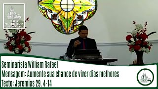 Aumente sua chance de viver dias melhores | Seminarista William Rafael | IPBV