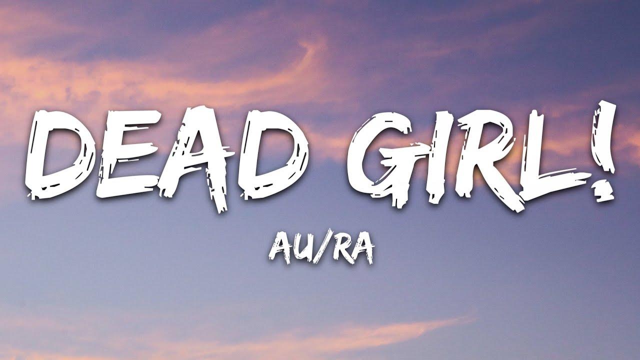Download Au/Ra - Dead Girl! (Lyrics)