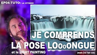 EP04-TUTO: Je comprends la Pose Longue et le Light Painting (mais j'ai l'air con)