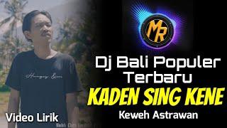 Populer 👍 DJ KADEN SING KENE HIDUPE - Keweh Astrawan _ Video Lirik | Remix Bali Terbaru