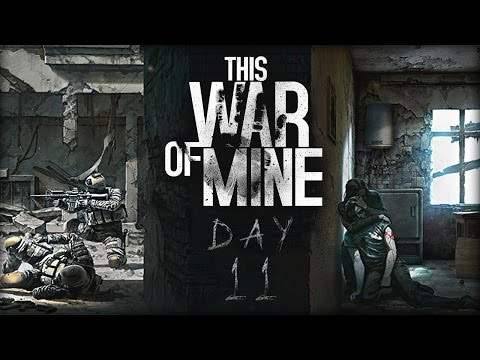 This War of Mine - Day 11 - Mistakes Were Made!