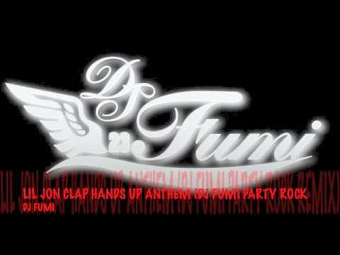 LIL JON CLAP HANDS UP ANTHEM (DJ FUMI PARTY ROCK REMIX) BY DJ FUMI
