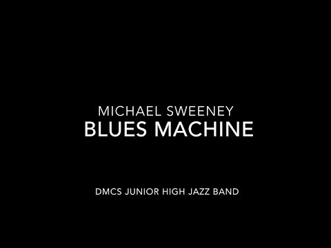 Michael Sweeney-Blues Machine (DMCS junior high jazz band)